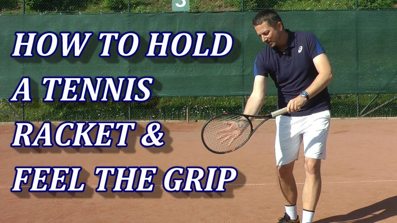 How To Hold A Tennis Racket And Feel The Grip