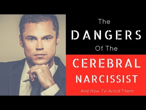 The Dangers Of The Cerebral Narcissist And How To Avoid Them
