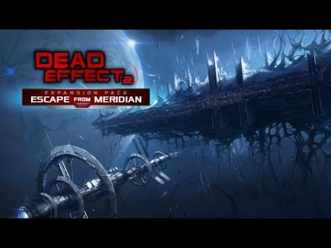 Dead Effect 2 - Escape From Meridian ★ GamePlay ★ Ultra Settings