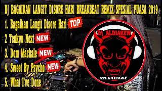 DJ BAGAIKAN LANGIT DISORE HARI BREAKBEAT REMIX SPESIAL BULAN PUASA 2019