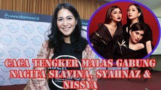 Caca Tengker Malas Gabung Nagita Slavina, Syahnaz & Nissya