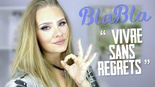 BLABLA | Comment vivre sans regrets?