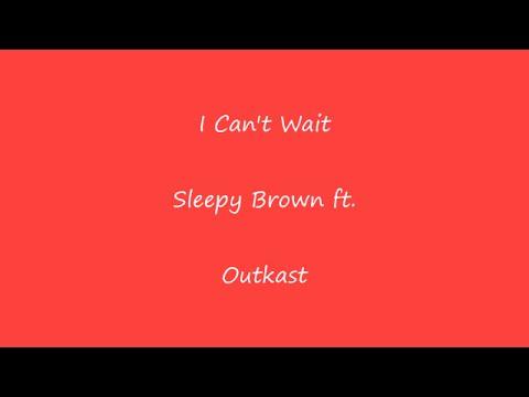 "Sleepy Brown ""I Can't Wait"" Ft Outkast Lyrics"