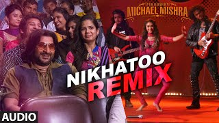 NIKHATOO REMIX Audio Song | The Legend of Michael Mishra | Arshad Warsi, Aditi Rao Hydari |