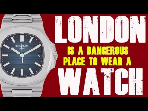 I'm Afraid London IS A VERY Dangerous Place To Wear A Rolex Watch...
