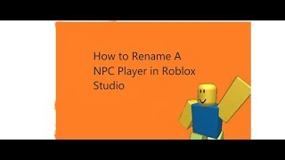 How to Rename A NPC Player in Roblox Studio