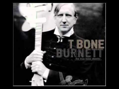 T. Bone Burnett - Every Time I Feel The Shift