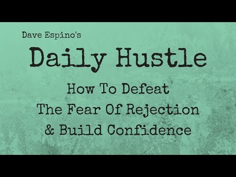 How To Defeat The Fear Of Rejection & Build Confidence - Daily Hustle #99