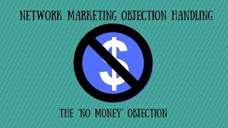 """Network Marketing Objection Handling: The """"No Money"""" Objection"""