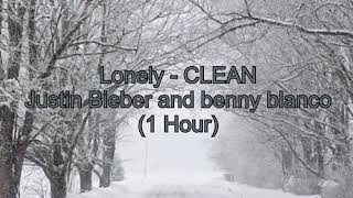 Lonely by Justin Bieber and benny blanco -CLEAN- [1 Hour] (Lyrics)