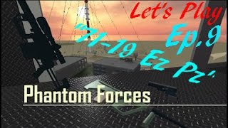 "ROBLOX Phantom Forces Let es Play Ep.9 ""71-19 EZ PZ"""