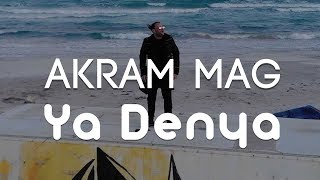 Akram Mag - Ya Denya | يا دنيا (Clip Officiel)