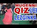 Mugenni Qiz Super Lezginka Oynadi Hami Heyran Qaldi mp3