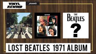 The Lost Beatles Album of 1971 | Vinyl Rewind