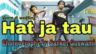 Hatt Ja Tau | video | Veered Ki Wedding | Sapna Chaudhary | Dance Choreography @Sanket goswami