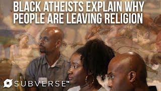 Black Atheists Explain Why People are Leaving Church | Subverse News