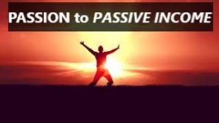 Passion to Passive Income