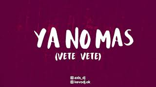 YA NO MÁS (Vete Vete) 💔 KEVO DJ FT. AXIS DJ.
