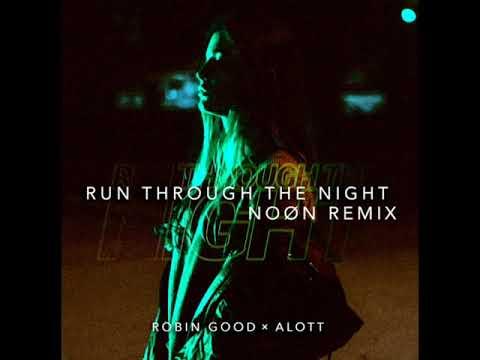 DOWNLOAD ROBIN GOOD x ALOTT – Run Through The Night (NOØN Remix) [Official Audio] Mp3 song