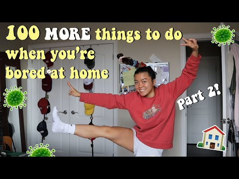 100 MORE things to do when you're bored at home & in quarantine (part 2)