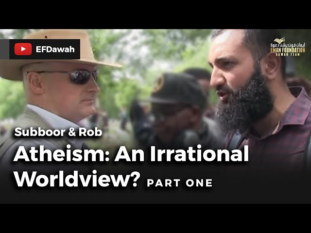 Atheism: An Irrational  Worldview? Pt 1 || Subboor & Rob