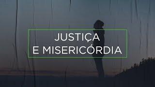 Justiça e Misericórdia - Antes que seja tarde demais | Rennan Dias