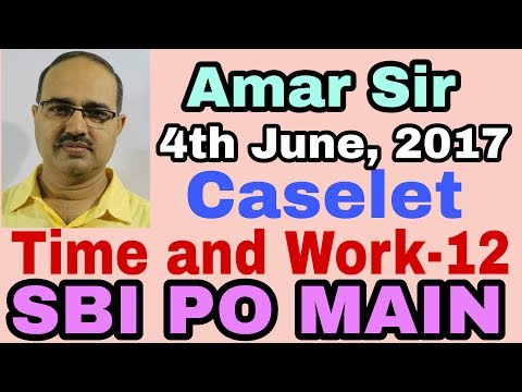 SBI PO MAIN 4th June,2017 | Time and Work aptitude questions-12 [Caselet] Unique Technique #Amar Sir