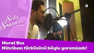 Murat Boz Mihriban türküsünü böyle yorumladı