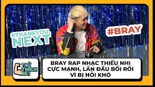 Bray rap nhạc thiếu nhi cực mạnh, lần đầu bối rối vì bị hỏi khó | #ThankYouNext