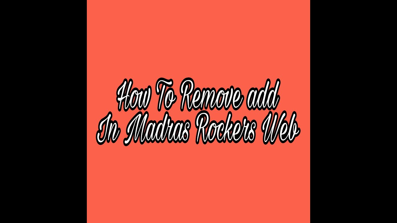 Medras Rockershd Com: How To Remove Add In Madras Rockers Web