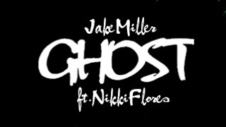 GHOST - Jake Miller ft. Nikki Flores LYRICS