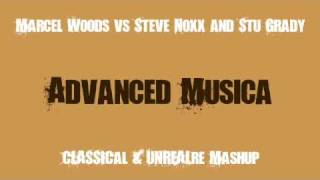 Marcel Woods vs Steve Noxx and Stu Grady - Advanced Musica (CLASSICal & UNREALre Mashup)