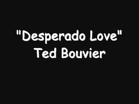 Desperado Love Ted Bouvier