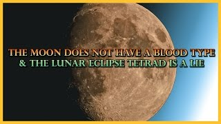 There is No Lunar Eclipse Tetrad and Blood Moon is Ghoulish Nonsense