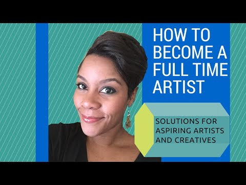 How To Become A Full Time Artist  - steps for people who want to make a living from art