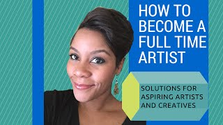 Video How To Become A Full Time Artist  - steps for people who want to make a living from art download MP3, 3GP, MP4, WEBM, AVI, FLV November 2017