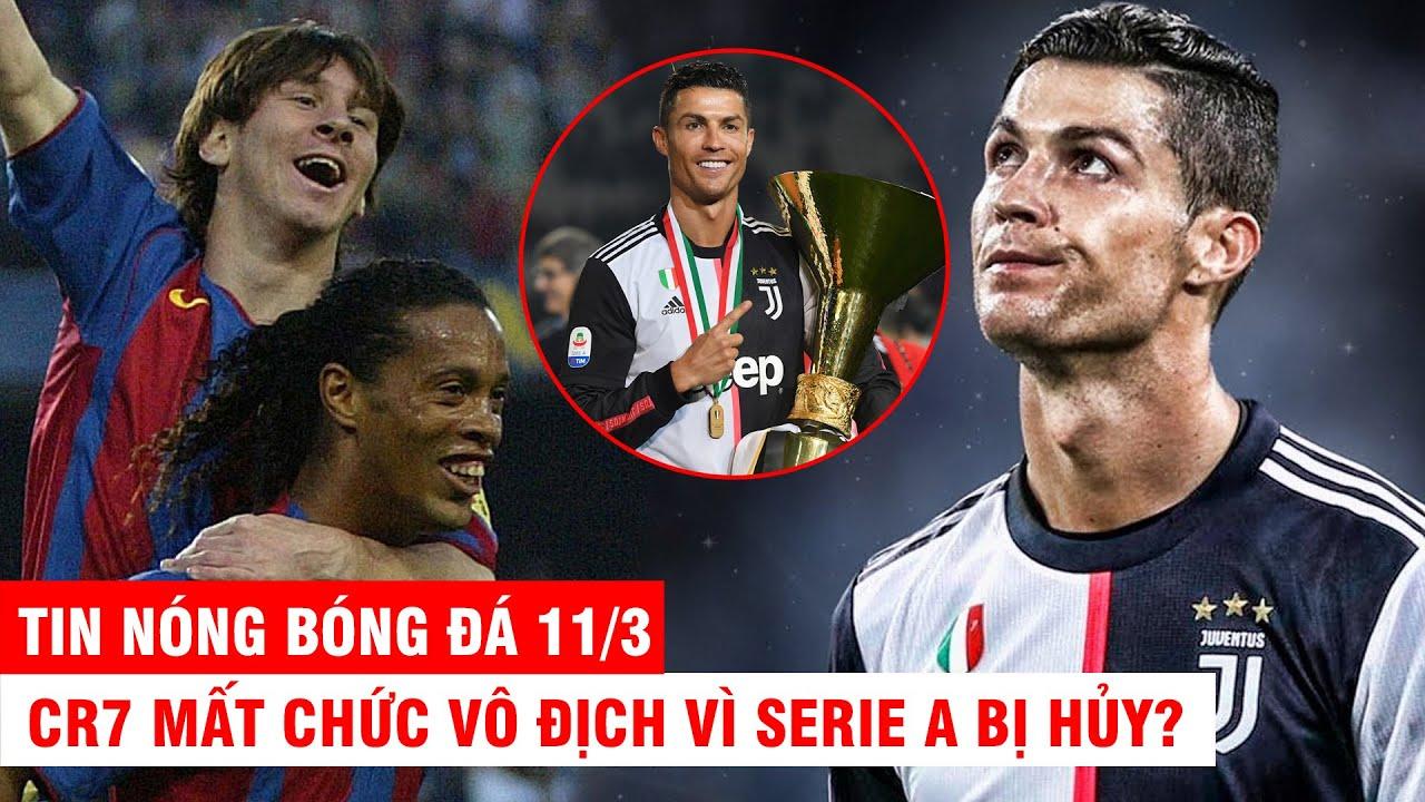 TIN NÓNG BÓNG ĐÁ 11/3 |CR7 mất chức vô địch vì serie A bị hủy? – Messi chi 104 tỷ cứu đời Ronaldinho