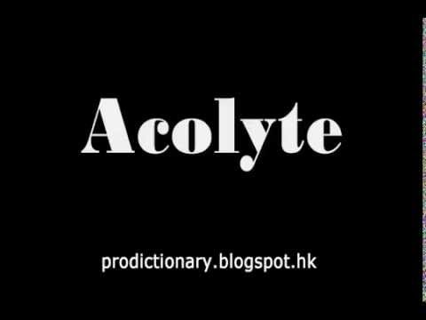 How to Pronounce Acolyte|Pro - Dictionary