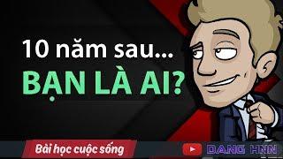 10 NĂM SAU, CHÚNG TA LÀ AI? | DANG HNN