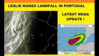 🔴 LIVE LATEST HURRICANE LESLIE NOAA UPDATE 10/13 🌴 LESLIE MAKES LANDFALL IN PORTUGAL