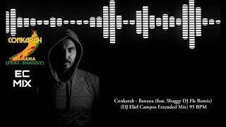 Conkarah - Banana (feat. Shaggy DJ Fle Remix) DJ Eliel Campos Extended Mix) 95 BPM