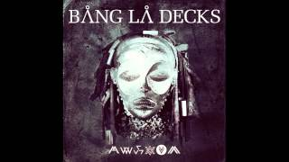 BANG LA DECKS KUEDON