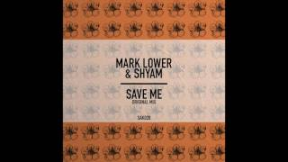 Mark Lower Ft Shyam Save Me Original Mix