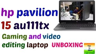 hp pavilion 15 au111tx unboxing first look   gaming and editing laptop