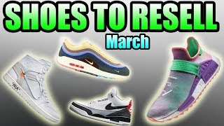 Shoes To RESELL In MARCH 2018 ! | Most HYPED Sneakers In MARCH 2018