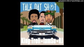 King Trell feat IAMSU & RJ - Talk That Sh_t (Prod by League Of Starz)