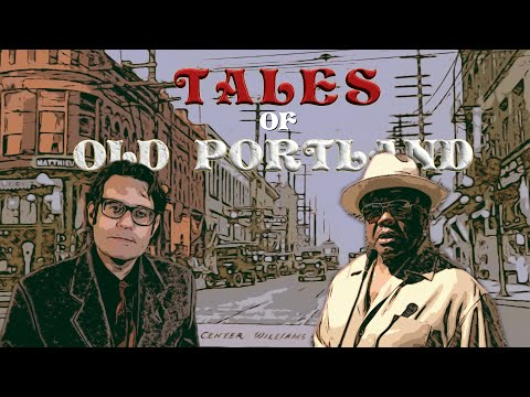 Tales Of Old Portland : Episode I - 'Coming To Portland'