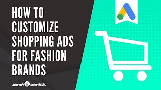How to Customize Shopping Ads for Fashion Brands