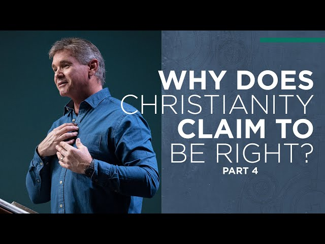 Why Does Christianity Claim To Be Right? (Part 4)
