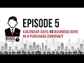 Episode 5: Calendar Days vs Business Days In A Purchase Contract